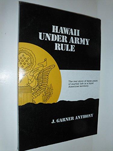Hawaii Under Army Rule: Anthony, J. Garner