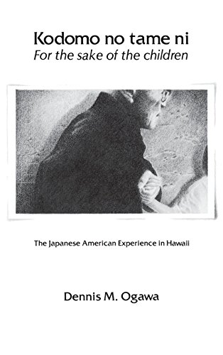 Kodomo No Tame Ni/For the Sake of the Children: The Japanese American Experience in Hawaii: ...