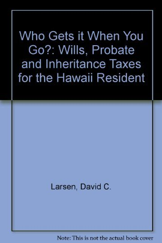 9780824806958: Who Gets It When You Go?: Wills, Probate, and Inheritance Taxes for the Hawaii Resident (A Kolowalu book)
