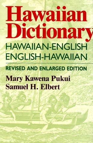 Hawaiian Dictionary: Hawaiian-English, English-Hawaiian - Mary Kawena Pukui; Samuel H. Elbert