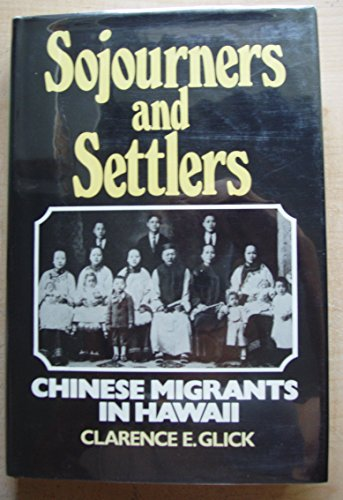 Sojourners and Settlers, Chinese Migrants in Hawaii: Glick, Clarence Elmer