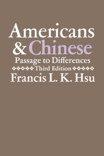 Americans and Chinese: Passages to Differences: Hsu, Francis L. K.