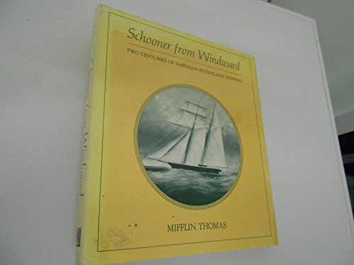 Schooner from Windward: Two Centuries of Hawaiian Interisland Shipping.: Mifflin Thomas.