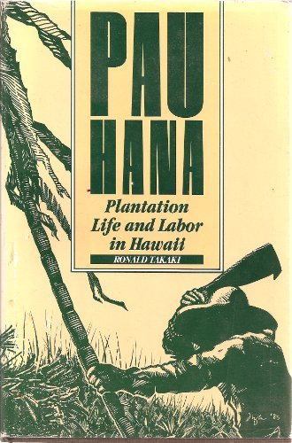 Pau Hana: Plantation Life and Labor in Hawaii 1835-1920