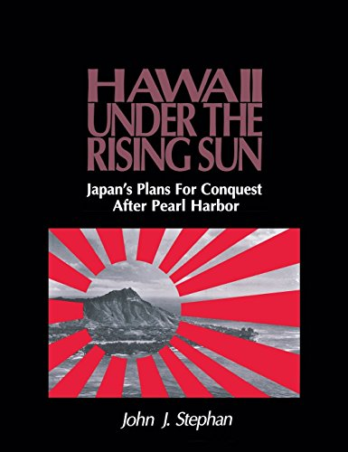 Hawaii Under the Rising Sun: Japan's Plans for Conquest After Pearl Harbor: Stephan, John J.