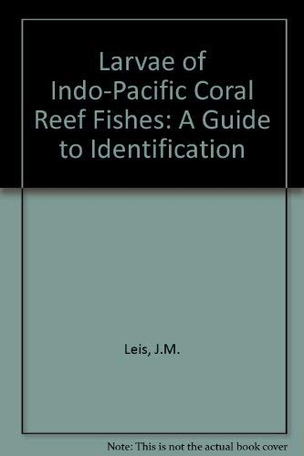The Larvae of Indo-Pacific Coral Reef Fishes: Leis, J.M., And D.S. Rennis