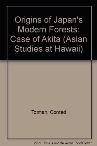 9780824809546: The Origins of Japan's Modern Forests: The Case of Akita (ASIAN STUDIES AT HAWAII)