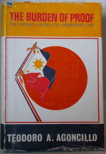 The Burden of Proof: The Vargas-Laurel Collaboration Case: Agoncillo, Teodoro A.