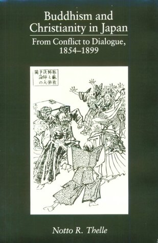 Buddhism and Christianity in Japan: From Conflict to Dialogue, 1854-1899: Thelle, Notto R.