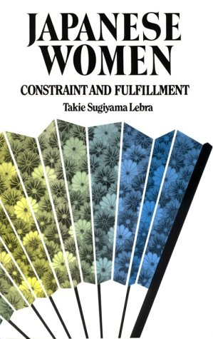 Japanese women : constraint and fulfillment.: Lebra, Takie Sugiyama.