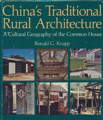 China's Traditional Rural Architecture: A Cultural Geography: Knapp, Ronald G.