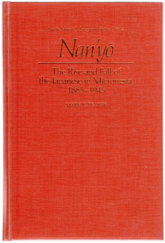 Nan'Yo: The Rise and Fall of the Japanese in Micronesia, 1885-1945 (Pacific Island Monographs ...