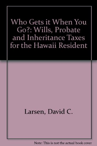 9780824810894: Who Gets It When You Go: Wills, Probate, and Inheritance Taxes for the Hawaii Resident (A Kolowalu book)