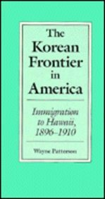 The Korean Frontier in America - Immigration to Hawaii, 1896-1910: Patterson, Wayne