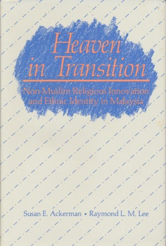 Heaven in Transition: Non-Muslim Religious Innovation and Ethnic Identity in Malaysia: Ackerman, ...