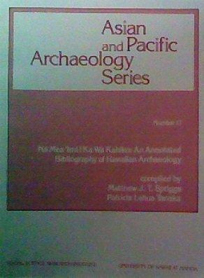 9780824811358: Na Mea Imi I Ka Wa Kahiko: An Annotated Bibliography of Hawaiian Archaeology (ASIAN AND PACIFIC ARCHAEOLOGY SERIES)