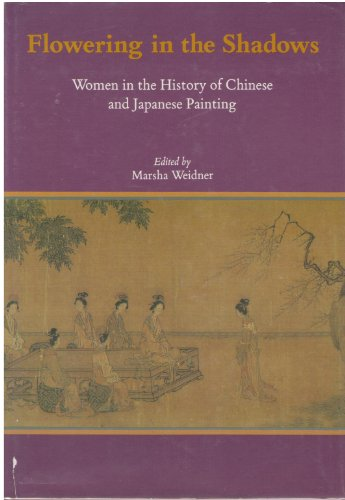 Flowering in the Shadows: Women in the History of Chinese and Japanese Painting
