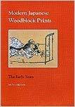 Modern Japanese Woodblock Prints: The Early Years.: Merritt, Helen.