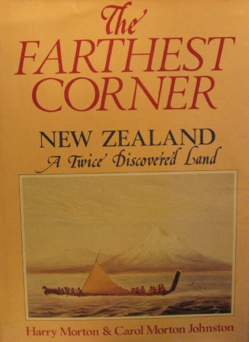 The Farthest Corner: New Zealand : A Twice Discovered Land: Johnston, Carol Morton, Morton, Harry