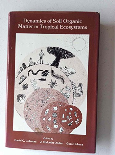Dynamics of Soil Organic Matter in Tropical Ecosystems: David C. Coleman