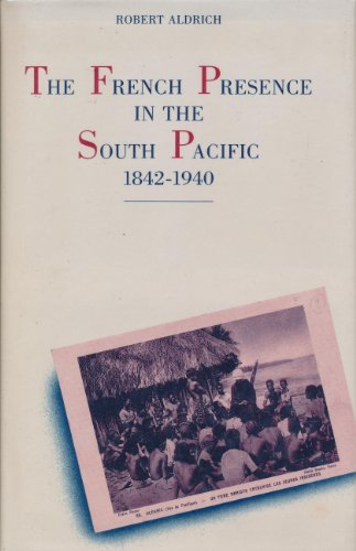 The French Presence in the South Pacific, 1842-1940: Aldrich, Robert
