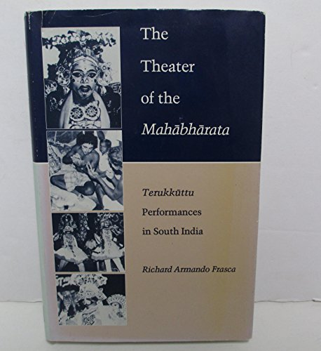 The Theatre of the Mahabharata: Terukkuttu Performances in South India.: Richard Armando Frasca.