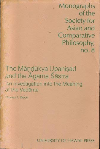 9780824813109: Mandukya Upanisad and the Agama Sastra: An Investigation into the Meaning of the Vedanta (MONOGRAPH OF THE SOCIETY FOR ASIAN AND COMPARATIVE PHILOSOPHY)