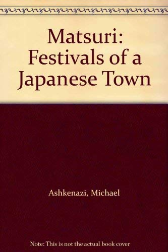 Matsuri: Festivals of a Japanese Town: Ashkenazi, Michael