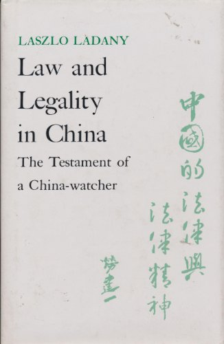 Law and Legality in China: The Testament: Laszlo Ladany; Editor-Marie-Luise