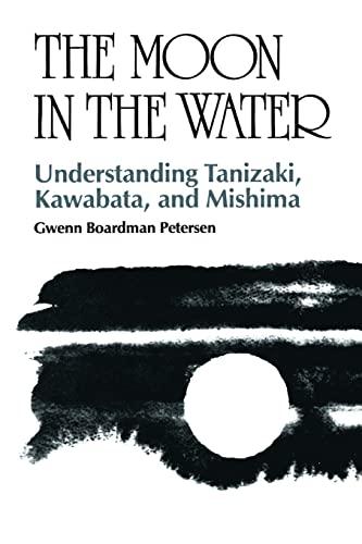 9780824814762: The Moon in the Water: Understanding Tanizaki, Kawabata, and Mishima
