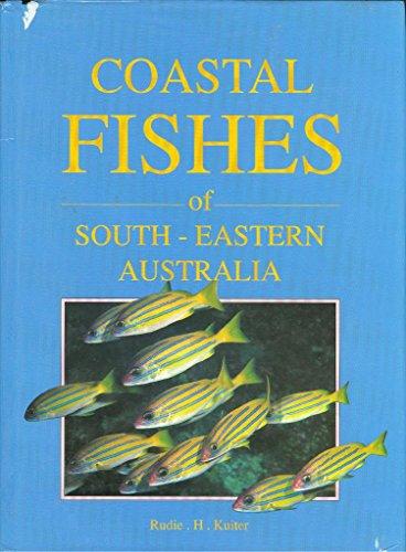 Coastal Fishes of South-Eastern Australia: Kuiter, Rudie H.