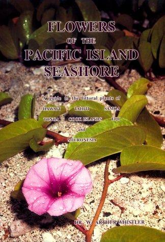 9780824815288: Flowers of the Pacific Island Seashore: A Guide to the Littoral Plants of Hawai'i, Tahiti, Samoa, Tonga, Cook Islands, Fiji, and Micronesia