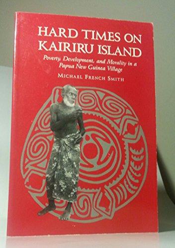 9780824815363: Hard Times on Kairiru Island: Poverty, Development, and Morality in a Papua New Guinea Village