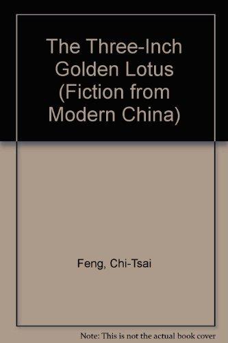 The Three-Inch Golden Lotus (Fiction from Modern China) (0824815742) by Chi-Tsai Feng; Jicai Feng; Howard Goldblatt
