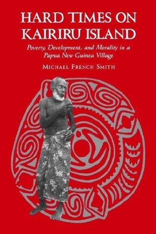 9780824815813: Hard Times on Kairiru Island: Poverty, Development, and Morality in a Papua New Guinea Village