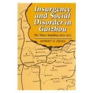 "Insurgency and Social Disorder in Guizhou : The ""Miao"" Rebellion, 1854-1873: Jenks, ..."