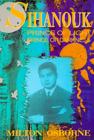 Sihanouk : prince of light : prince of darkness: Osborne, Milton