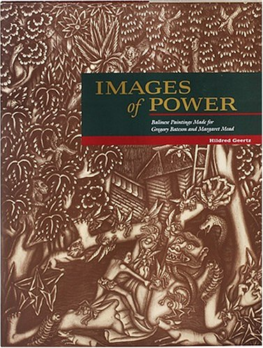 Images Of Power: Balinese Paintings Made For Gregory Bateson & Margaret Mead: Geertz, Hildred