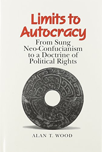 9780824817039: Limits to Autocracy: From Sung Neo-Confucianism to a Doctrine of Political Rights