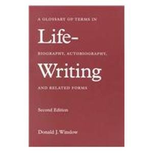 9780824817138: Life-Writing: A Glossary of Terms in Biography, Autobiography, and Related Forms (A Biography Monograph)