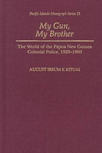 9780824817473: My Gun, My Brother: The World of the Papua New Guinea Colonial Police, 1920-1960 (Pacific Islands Monographs Series)