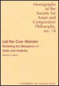Let the Cow Wander: Modeling the Metaphors in Veda and Vedanta (MONOGRAPH OF THE SOCIETY FOR ASIAN ...