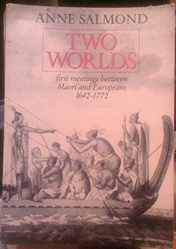 Two Worlds : First Meetings Between Maori: Anne Salmond