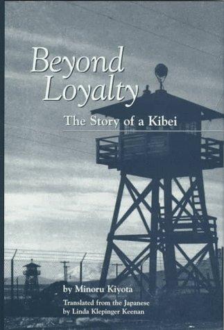 Beyond Loyalty - The Story of a Kibei - Minoru Kiyota; Translator-Linda Klepinger Keenan