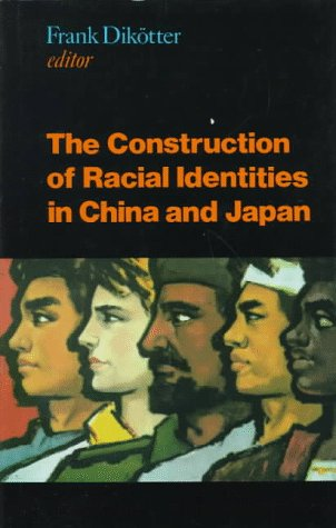 9780824819194: The Construction of Racial Identities in China and Japan: Historical and Contemporary Perspectives