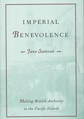 9780824819279: Imperial Benevolence: Making British Authority in the Pacific Islands