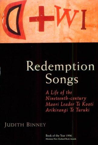 Redemption Songs : A Life of Nineteenth-Century Maori Leader Te Kooti Arikirangi Te Turuki: Binney,...