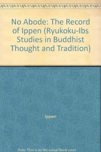 No Abode: The Record of Ippen (Ryukoku-Ibs Studies in Buddhist Thought and Tradition)