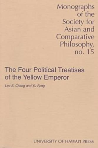 The Four Political Treatises of the Yellow Emperor : Original Mawangdui Texts With Complete English...