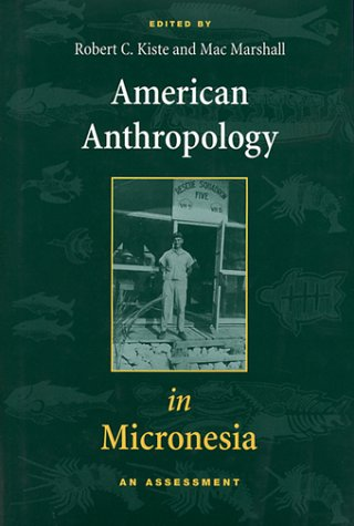 American Anthropology in Micronesia: An Assessment: Kiste, R.C. &